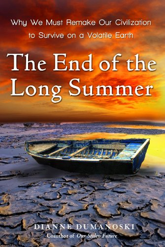 9780307396075: The End of the Long Summer: Why We Must Remake Our Civilization to Survive on a Volatile Earth