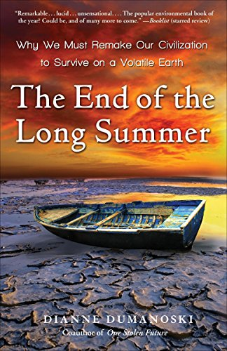 9780307396099: The End of the Long Summer: Why We Must Remake Our Civilization to Survive on a Volatile Earth