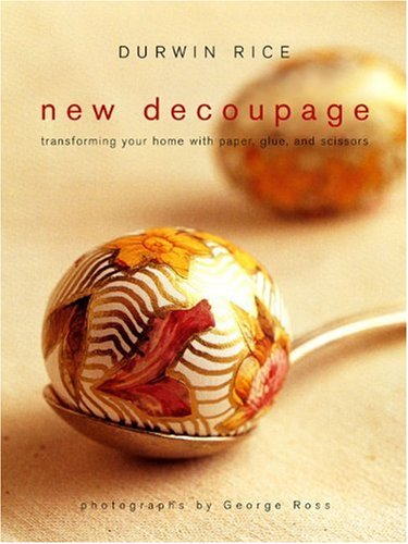 9780307396112: New Decoupage: Transforming Your Home with Paper, Glue, and Scissors