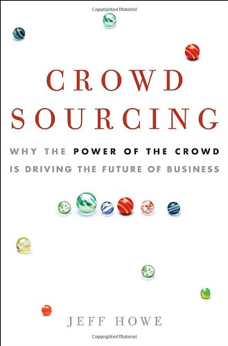 Crowdsourcing: Why the Power of the Crowd: Jeff Howe