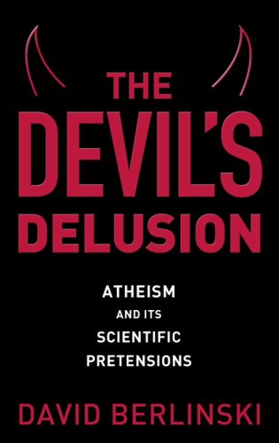 The Devil's Delusion: Atheism and Its Scientific Pretensions: Berlinski, David