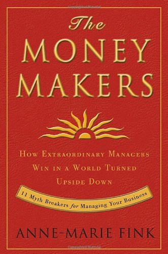 The Money Makers: How Extraordinary Managers Win: Fink, Anne-Marie