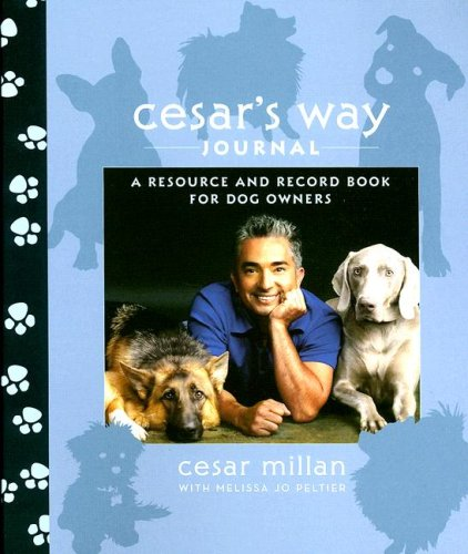 Cesar's Way Journal: A Resource and Record Book for Dog Owners (0307396312) by Cesar Millan