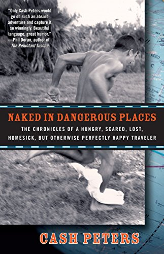 Naked in Dangerous Places: The Chronicles of: Cash Peters