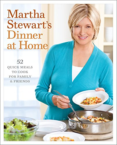 9780307396457: Martha Stewart's Dinner at Home: 52 Quick Meals to Cook for Family and Friends