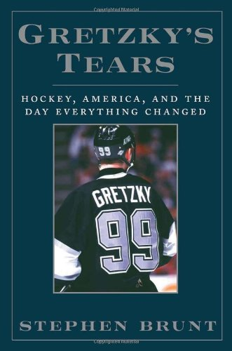 Gretzky's Tears: Hockey, Canada and the Day Everything Changed: Brunt, Stephen (SIGNED)