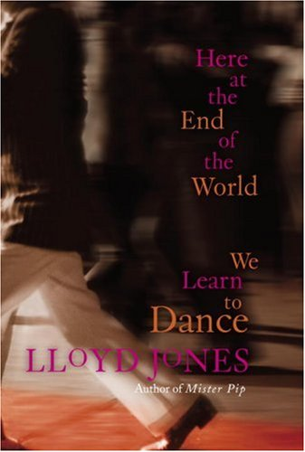9780307397560: Here at the End of the World We Learn to Dance
