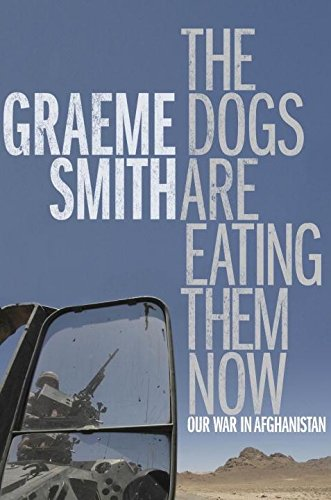 9780307397805: The Dogs Are Eating Them Now: Our War in Afghanistan