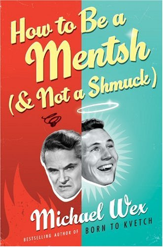 9780307398000: How to Be a Mentsh (and Not a Shmuck): Secrets of the Good Life from the Most Unpopular People on Earth