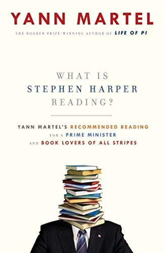 9780307398673: What Is Stephen Harper Reading?: Yann Martel's Recommended Reading for a Prime Minister and Book Lovers of All Stripes