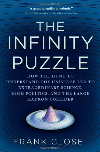 9780307399816: The Infinity Puzzle: How the Hunt to Understand the Universe Led to Extraordinary Science, High Politics, and the Large Hadron Collider