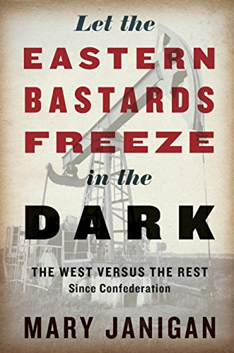 9780307400628: Let the Eastern Bastards Freeze in the Dark: The West Versus the Rest Since Confederation