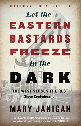 9780307400635: Let the Eastern Bastards Freeze in the Dark: The West Versus the Rest Since Confederation