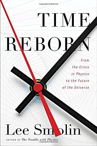 9780307400710: Time Reborn: From the Crisis in Physics to the Future of the Universe