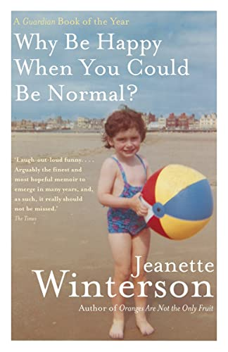 9780307401250: Why Be Happy When You Could Be Normal? by Winterson, Jeanette (2012) Paperback
