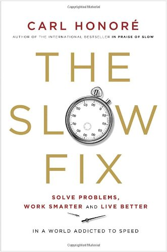 9780307401304: The Slow Fix: Solve Problems, Work Smarter and Live Better in a World Addicted to Speed
