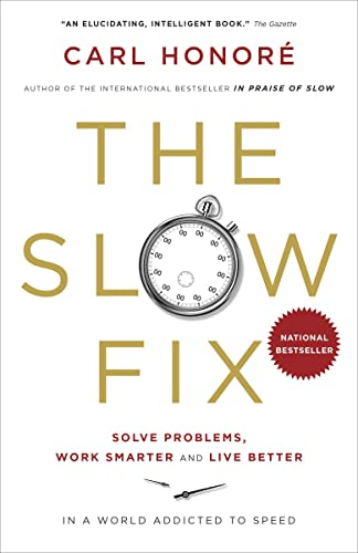 9780307401311: The Slow Fix: Solve Problems, Work Smarter and Live Better in a World Addicted to Speed