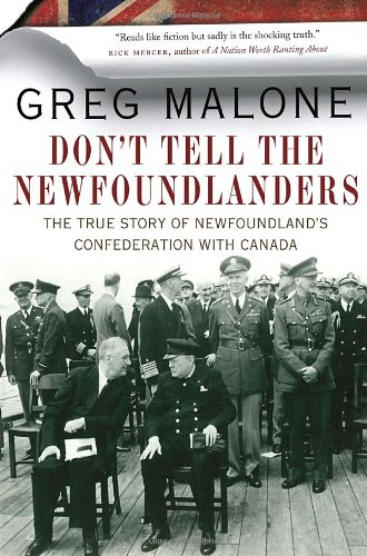 9780307401335: Don't Tell the Newfoundlanders: The True Story of Newfoundland's Confederation with Canada