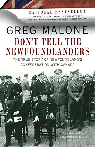 9780307401342: Don't Tell the Newfoundlanders: The True Story of Newfoundland's Confederation with Canada