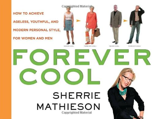 9780307405319: Forever Cool: How to Achieve Ageless, Youthful, and Modern Personal Style