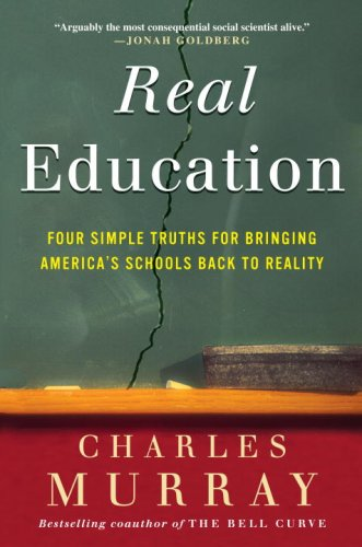 9780307405388: Real Education: Four Simple Truths for Bringing America's Schools Back to Reality