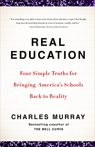 9780307405395: Real Education: Four Simple Truths for Bringing America's Schools Back to Reality