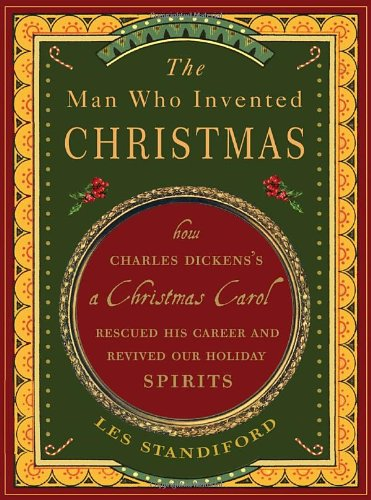 9780307405784: The Man Who Invented Christmas: How Charles Dickens's A Christmas Carol Rescued His Career and Revived Our Holiday Spirits