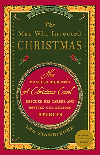 The Man Who Invented Christmas: How Charles Dickens's A Christmas Carol Rescued His Career and Re...