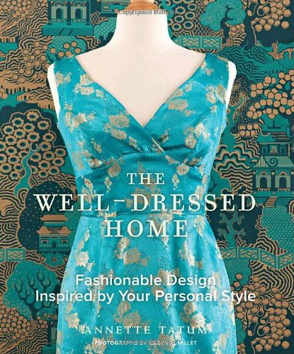 9780307406248: The Well Dressed Home: Fashionable Design Inspired by Your Personal Style