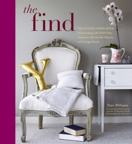 9780307406255: The Find: The Housing Works Book of Decorating with Thrift Shop Treasures, Flea Market Objects, and Vintage Details