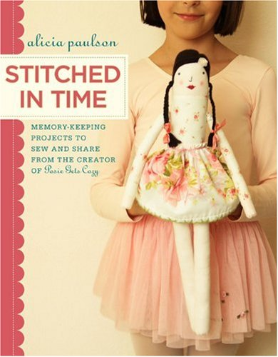 9780307406262: Stitched in Time: Memory-Keeping Projects to Sew and Share from the Creator of Posie Gets Cozy