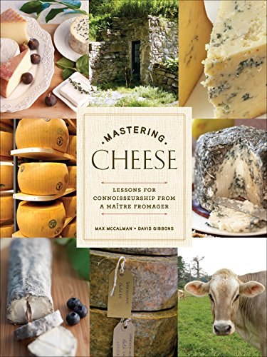 9780307406484: Mastering Cheese: Lessons for Connoisseurship from a Maitre Fromager
