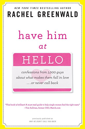9780307406545: Have Him at Hello: Confessions from 1,000 Guys About What Makes Them Fall in Love Or Never Call Back