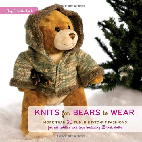 9780307406613: Knits for Bears to Wear: More Than 20 Fun, Knit-to-fit Fashions for All Teddies and Toys Including 18-inch Dolls