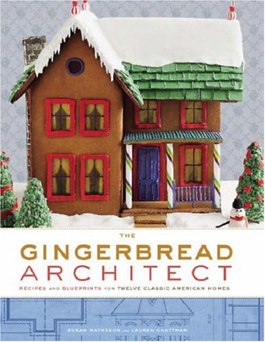 9780307406781: The Gingerbread Architect: Recipes and Blueprints for Twelve Classic American Homes