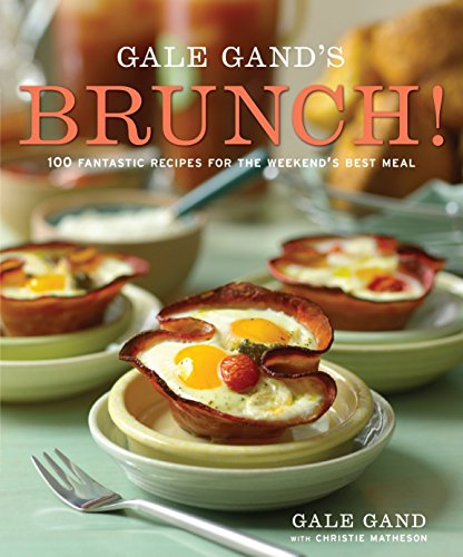 Gale Gand's Brunch!: 100 Fantastic Recipes for the Weekend's Best Meal: Gand, Gale; ...