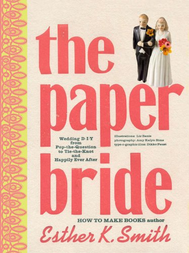 9780307407108: The Paper Bride: Wedding DIY from Pop-the-Question to Tie-the-Knot and Live Happily Ever After