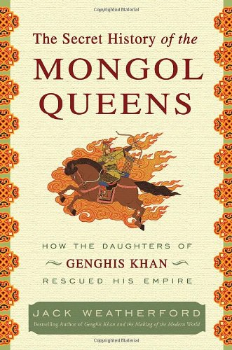 9780307407153: The Secret History of the Mongol Queens: How the Daughters of Genghis Khan Rescued His Empire