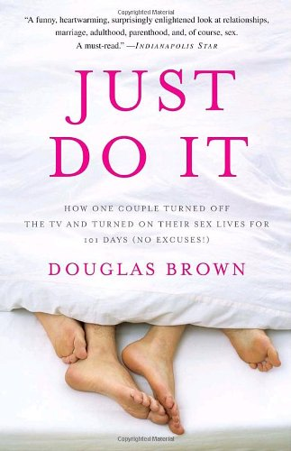 9780307407177: Just Do It: How One Couple Turned Off the TV and Turned On Their Sex Lives for 101 Days (No Excuses!)