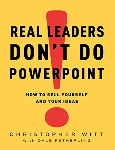 9780307407702: Real Leaders Don't Do PowerPoint: How to Sell Yourself and Your Ideas