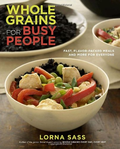9780307407825: Whole Grains for Busy People: Fast, Flavor-Packed Meals and More for Everyone