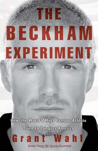 9780307407870: The Beckham Experiment: How the World's Most Famous Athlete Tried to Conquer America