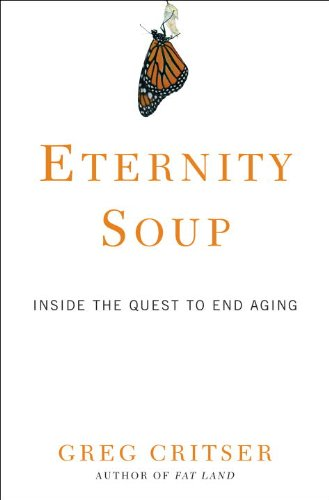 9780307407900: Eternity Soup: Inside the Quest to End Aging