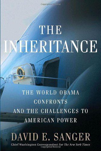 The Inheritance; The World Obama Confronts and the Challenge to American Power: Sanger, David E.