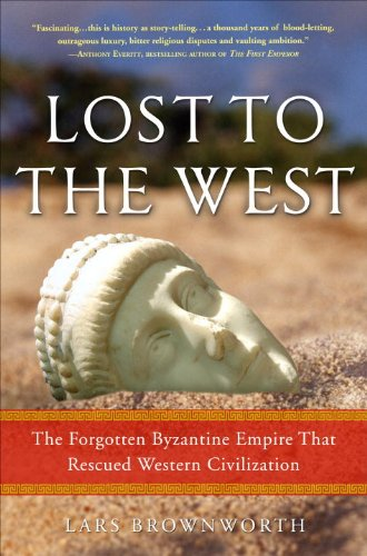 9780307407955: Lost to the West: The Forgotten Byzantine Empire That Rescued Western Civilization