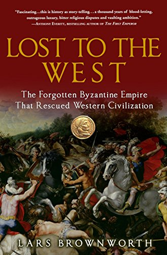 9780307407962: Lost to the West: The Forgotten Byzantine Empire That Rescued Western Civilization