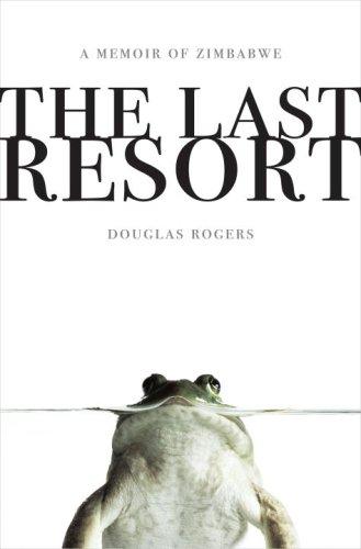 9780307407979: The Last Resort: A Memoir of Zimbabwe
