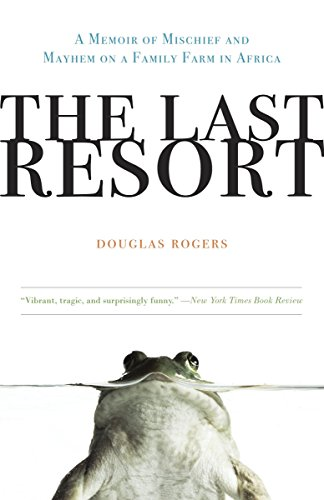 9780307407986: The Last Resort: A Memoir of Mischief and Mayhem on a Family Farm in Africa