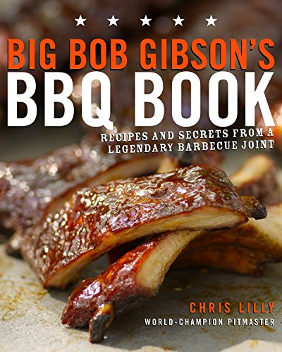 9780307408112: Big Bob Gibson's BBQ Book: Recipes and Secrets from a Legendary Barbecue Joint