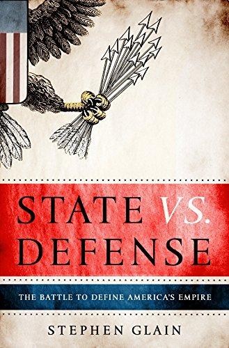 9780307408426: State vs. Defense: The Battle to Define America's Empire